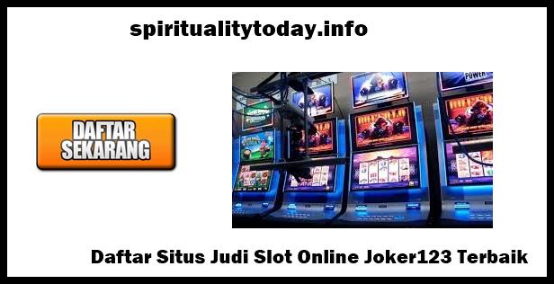 Daftar Situs Judi Slot Online Joker123 Terbaik